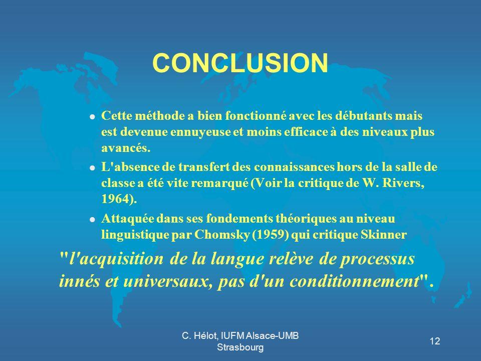 C. Hélot, IUFM Alsace-UMB Strasbourg 12 CONCLUSION l Cette méthode a bien fonctionné avec les débutants mais est devenue ennuyeuse et moins efficace à