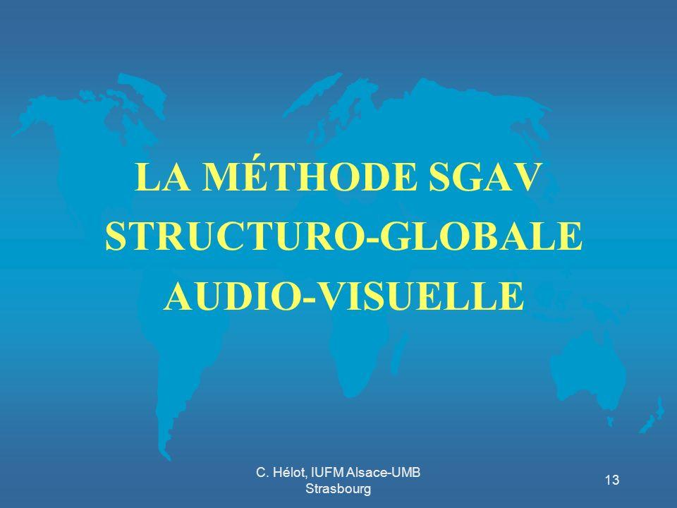 C. Hélot, IUFM Alsace-UMB Strasbourg 13 LA MÉTHODE SGAV STRUCTURO-GLOBALE AUDIO-VISUELLE