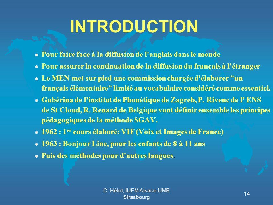 C. Hélot, IUFM Alsace-UMB Strasbourg 14 INTRODUCTION l Pour faire face à la diffusion de l'anglais dans le monde l Pour assurer la continuation de la