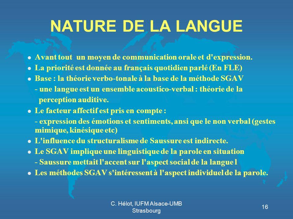 C. Hélot, IUFM Alsace-UMB Strasbourg 16 NATURE DE LA LANGUE l Avant tout un moyen de communication orale et d'expression. l La priorité est donnée au