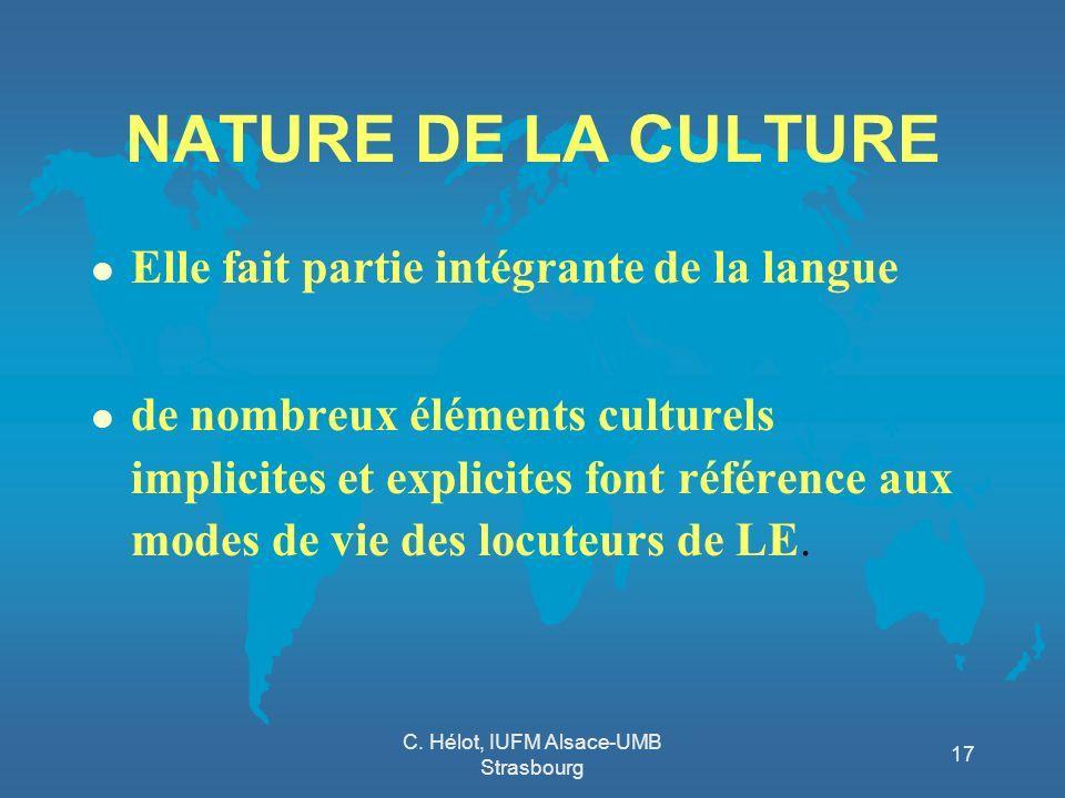 C. Hélot, IUFM Alsace-UMB Strasbourg 17 NATURE DE LA CULTURE l Elle fait partie intégrante de la langue l de nombreux éléments culturels implicites et