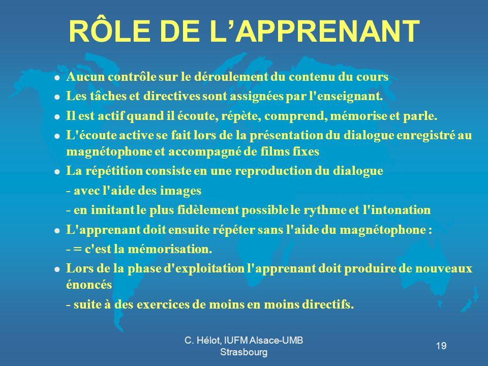 C. Hélot, IUFM Alsace-UMB Strasbourg 19 RÔLE DE LAPPRENANT l Aucun contrôle sur le déroulement du contenu du cours l Les tâches et directives sont ass