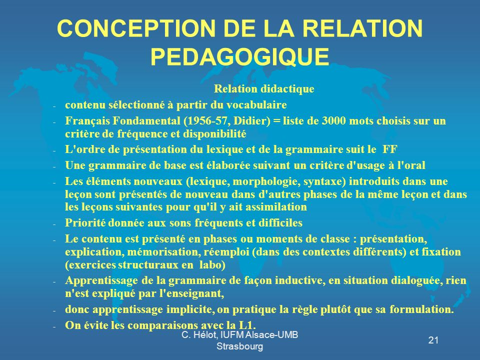 C. Hélot, IUFM Alsace-UMB Strasbourg 21 CONCEPTION DE LA RELATION PEDAGOGIQUE Relation didactique - contenu sélectionné à partir du vocabulaire - Fran
