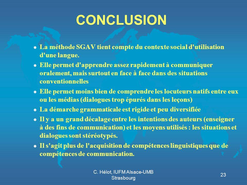 C. Hélot, IUFM Alsace-UMB Strasbourg 23 CONCLUSION l La méthode SGAV tient compte du contexte social d'utilisation d'une langue. l Elle permet d'appre