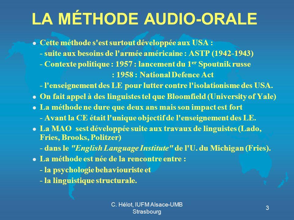 C. Hélot, IUFM Alsace-UMB Strasbourg 3 LA MÉTHODE AUDIO-ORALE l Cette méthode s'est surtout développée aux USA : - suite aux besoins de l'armée améric