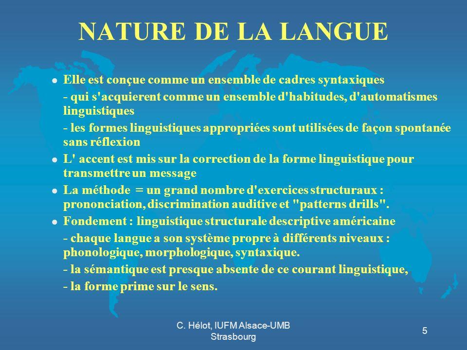 C. Hélot, IUFM Alsace-UMB Strasbourg 5 NATURE DE LA LANGUE l Elle est conçue comme un ensemble de cadres syntaxiques - qui s'acquierent comme un ensem