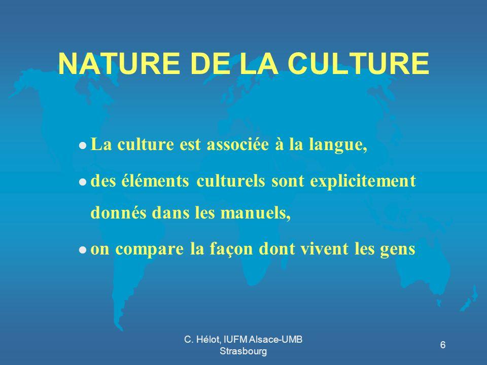 C. Hélot, IUFM Alsace-UMB Strasbourg 6 NATURE DE LA CULTURE l La culture est associée à la langue, l des éléments culturels sont explicitement donnés