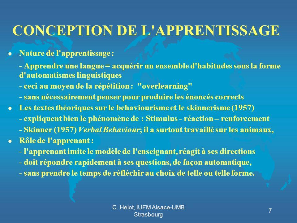 C. Hélot, IUFM Alsace-UMB Strasbourg 7 CONCEPTION DE L'APPRENTISSAGE l Nature de l'apprentissage : - Apprendre une langue = acquérir un ensemble d'hab