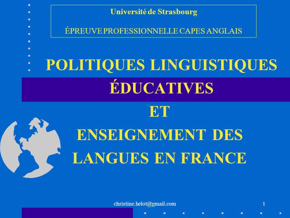 christine.helot@gmail.com POLITIQUES LINGUISTIQUES ÉDUCATIVES ET ENSEIGNEMENT DES LANGUES EN FRANCE Université de Strasbourg ÉPREUVE PROFESSIONNELLE C