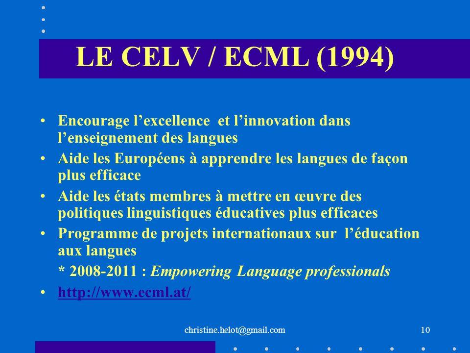 christine.helot@gmail.com LE CELV / ECML (1994) Encourage lexcellence et linnovation dans lenseignement des langues Aide les Européens à apprendre les