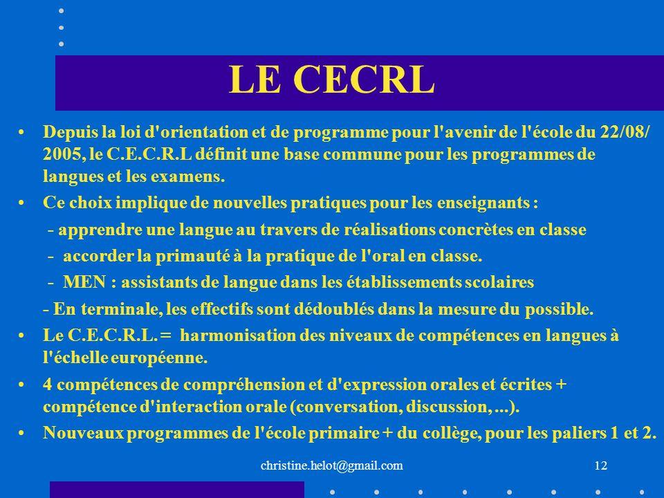 LE CECRL Depuis la loi d'orientation et de programme pour l'avenir de l'école du 22/08/ 2005, le C.E.C.R.L définit une base commune pour les programme