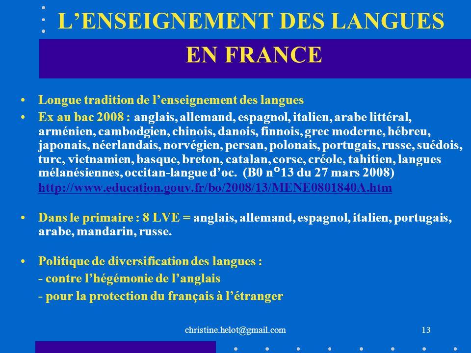 christine.helot@gmail.com LENSEIGNEMENT DES LANGUES EN FRANCE Longue tradition de lenseignement des langues Ex au bac 2008 : anglais, allemand, espagn