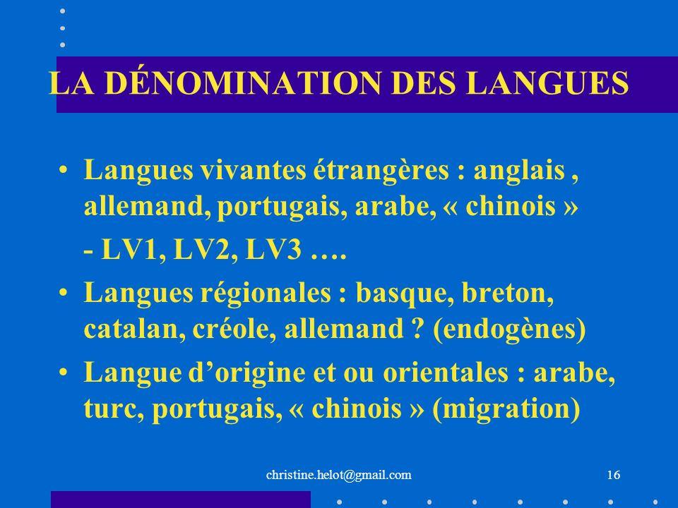LA DÉNOMINATION DES LANGUES Langues vivantes étrangères : anglais, allemand, portugais, arabe, « chinois » - LV1, LV2, LV3 …. Langues régionales : bas