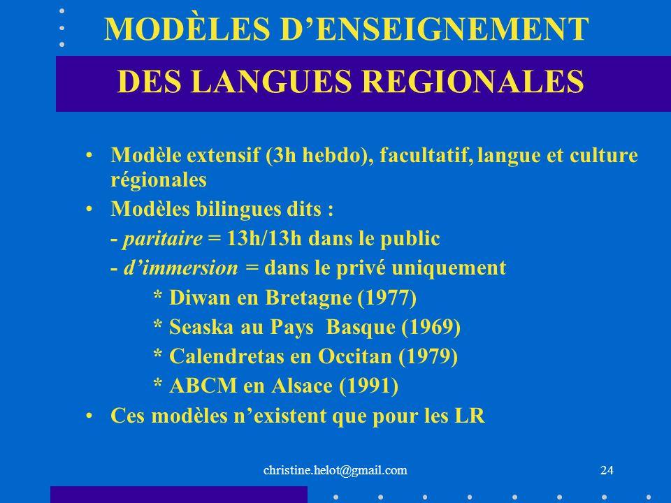 christine.helot@gmail.com MODÈLES DENSEIGNEMENT DES LANGUES REGIONALES Modèle extensif (3h hebdo), facultatif, langue et culture régionales Modèles bi