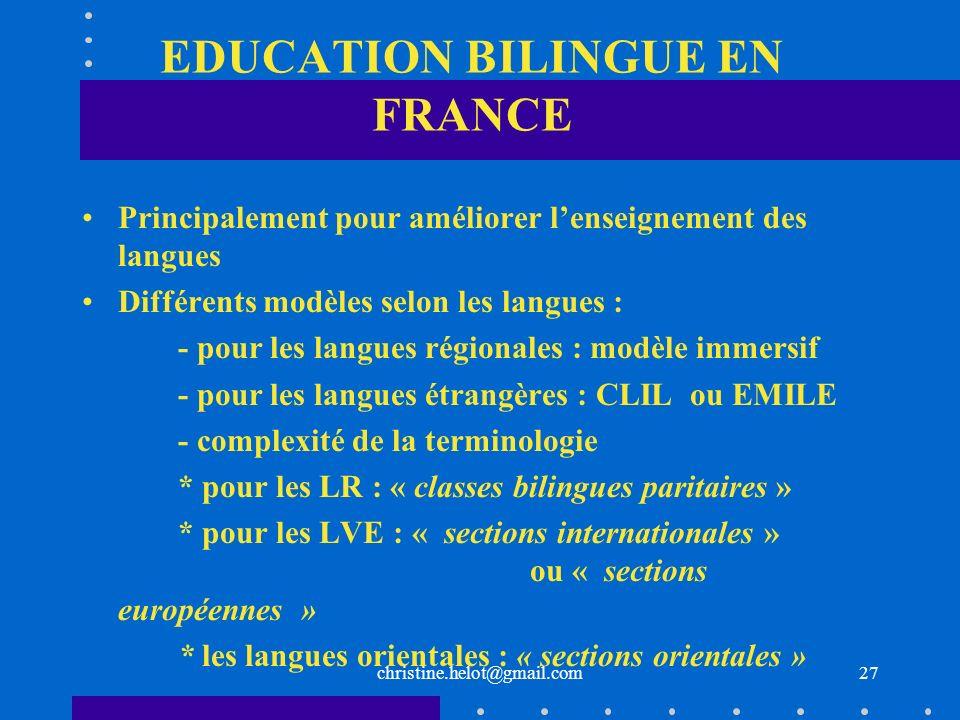 christine.helot@gmail.com EDUCATION BILINGUE EN FRANCE Principalement pour améliorer lenseignement des langues Différents modèles selon les langues :