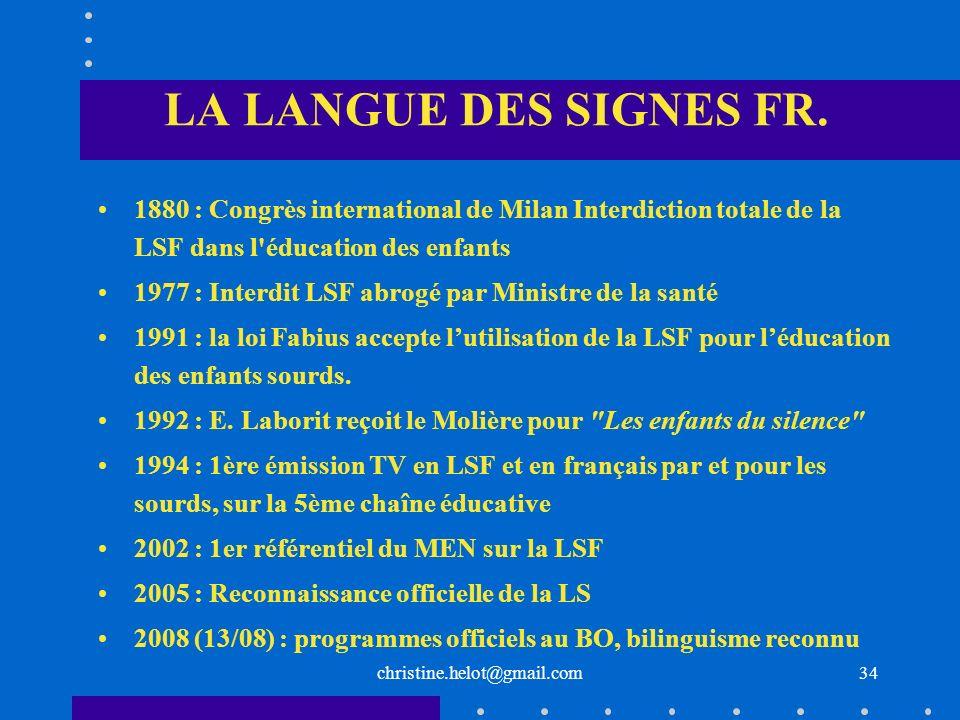 christine.helot@gmail.com LA LANGUE DES SIGNES FR. 1880 : Congrès international de Milan Interdiction totale de la LSF dans l'éducation des enfants 19