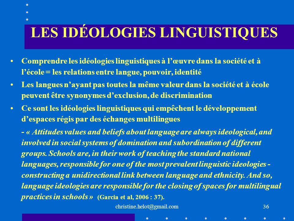 christine.helot@gmail.com36 LES IDÉOLOGIES LINGUISTIQUES Comprendre les idéologies linguistiques à lœuvre dans la société et à lécole = les relations