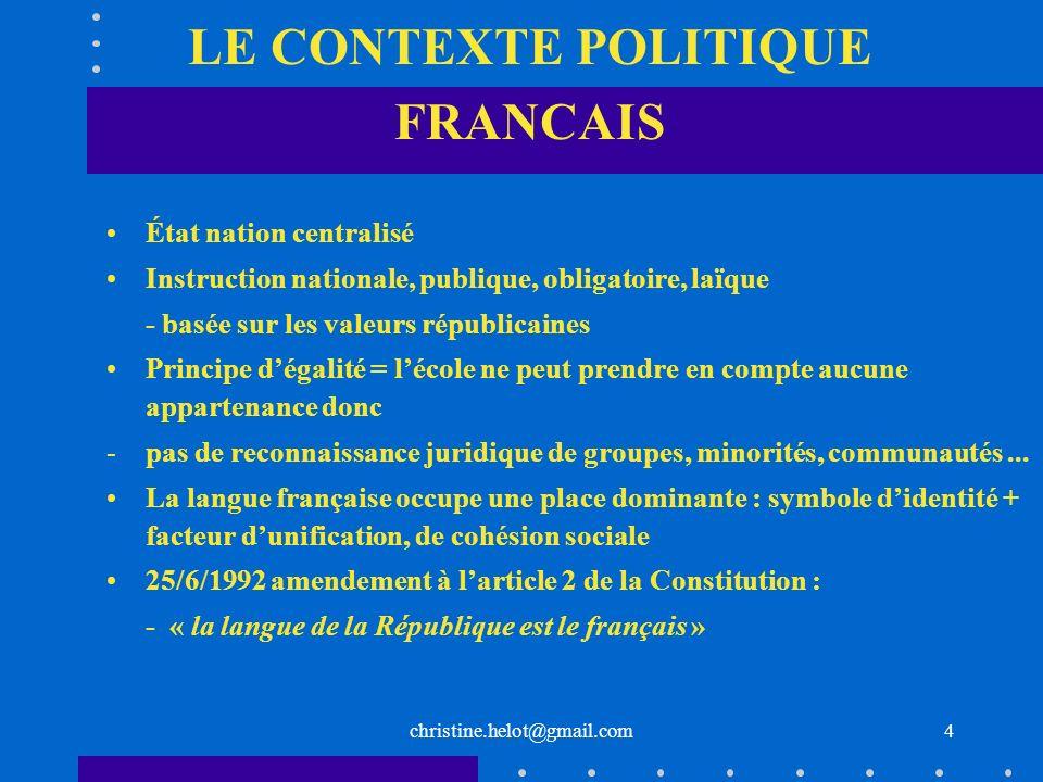 christine.helot@gmail.com LE CONTEXTE POLITIQUE FRANCAIS État nation centralisé Instruction nationale, publique, obligatoire, laïque - basée sur les v