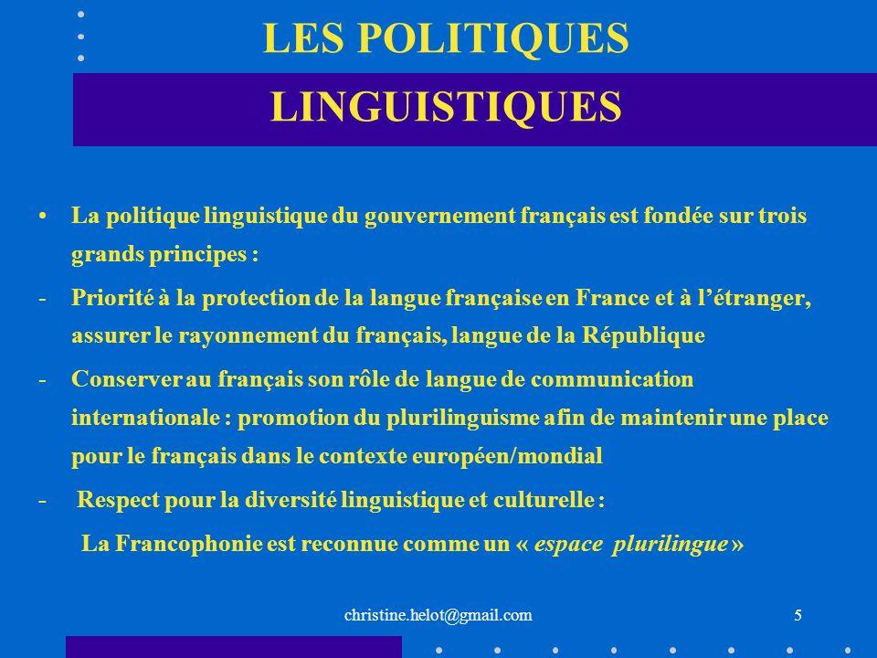 christine.helot@gmail.com LES POLITIQUES LINGUISTIQUES La politique linguistique du gouvernement français est fondée sur trois grands principes : -Pri