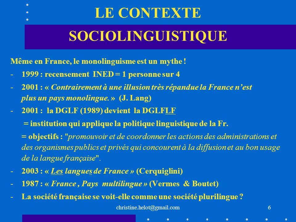 christine.helot@gmail.com LE CONTEXTE SOCIOLINGUISTIQUE Même en France, le monolinguisme est un mythe ! -1999 : recensement INED = 1 personne sur 4 -2