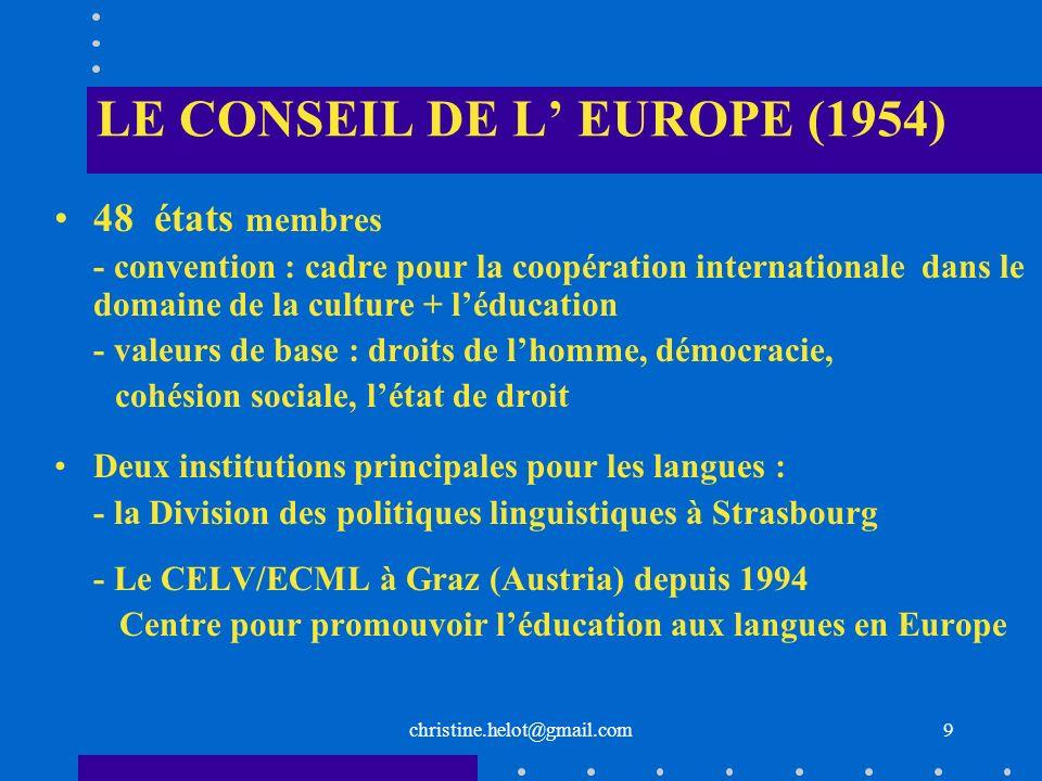 christine.helot@gmail.com LES SECTIONS EUROPÉENNES Créées sur le modèle des sections internationales et basées sur leur succès Pour les élèves monolingues Commencent au niveau secondaire en général en 4ème En classes de 6ème et 5ème renforcement horaire de la langue (2h) Les élèves sont évalués pour y entrer 1 ou 2 matières (DNL) sont enseignées dans la LVE en 4 ème (1h) Ce sont les programmes français qui sont enseignés Baccalauréat section européenne Objectifs : Bilinguisme + culture européenne 30