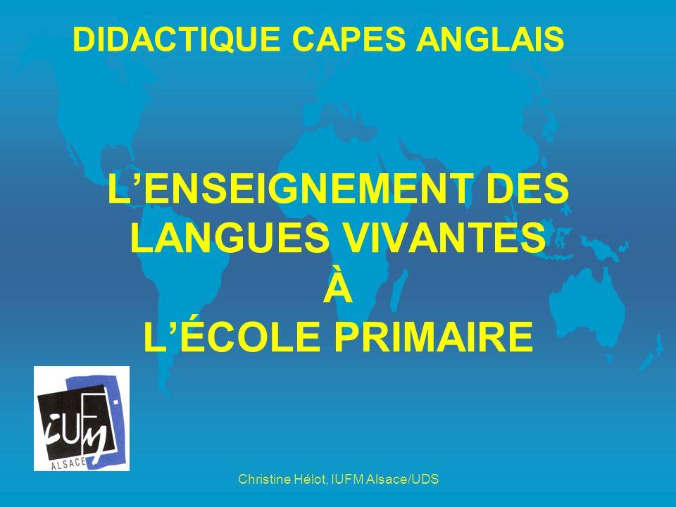 LENSEIGNEMENT DES LANGUES VIVANTES À LÉCOLE PRIMAIRE DIDACTIQUE CAPES ANGLAIS Christine Hélot, IUFM Alsace/UDS