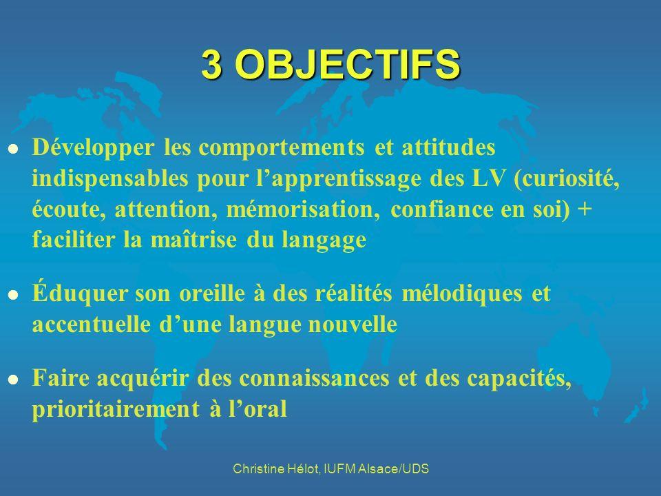 3 OBJECTIFS l Développer les comportements et attitudes indispensables pour lapprentissage des LV (curiosité, écoute, attention, mémorisation, confian