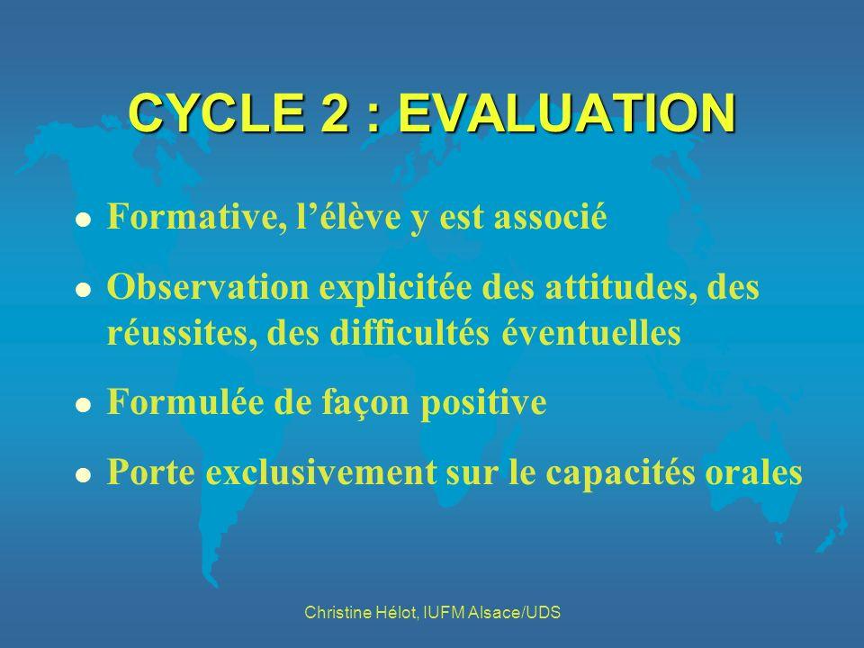 CYCLE 2 : EVALUATION l Formative, lélève y est associé l Observation explicitée des attitudes, des réussites, des difficultés éventuelles l Formulée d