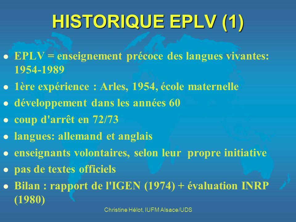 HISTORIQUE EPLV (1) l EPLV = enseignement précoce des langues vivantes: 1954-1989 l 1ère expérience : Arles, 1954, école maternelle l développement da