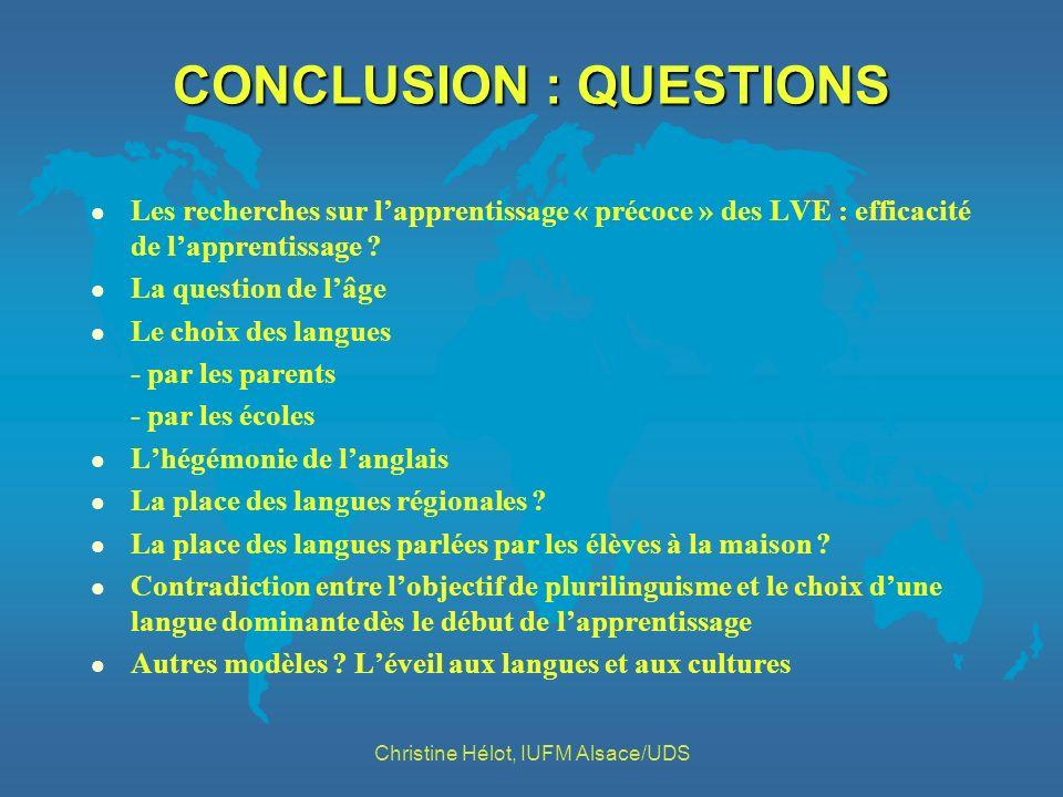 CONCLUSION : QUESTIONS l Les recherches sur lapprentissage « précoce » des LVE : efficacité de lapprentissage ? l La question de lâge l Le choix des l