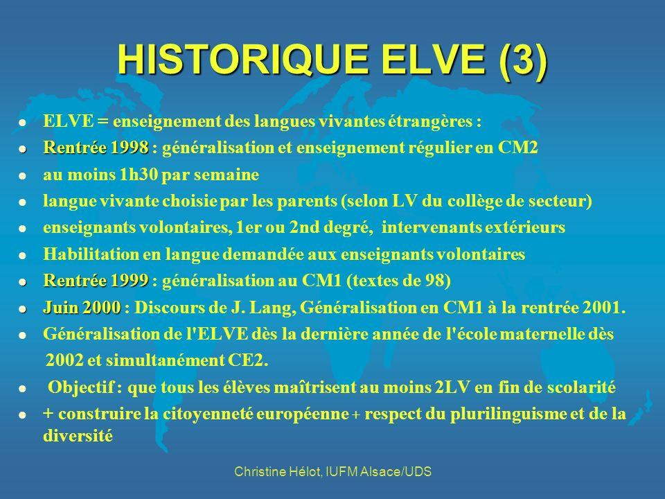 HISTORIQUE ELVE (3) l ELVE = enseignement des langues vivantes étrangères : l Rentrée 1998 l Rentrée 1998 : généralisation et enseignement régulier en