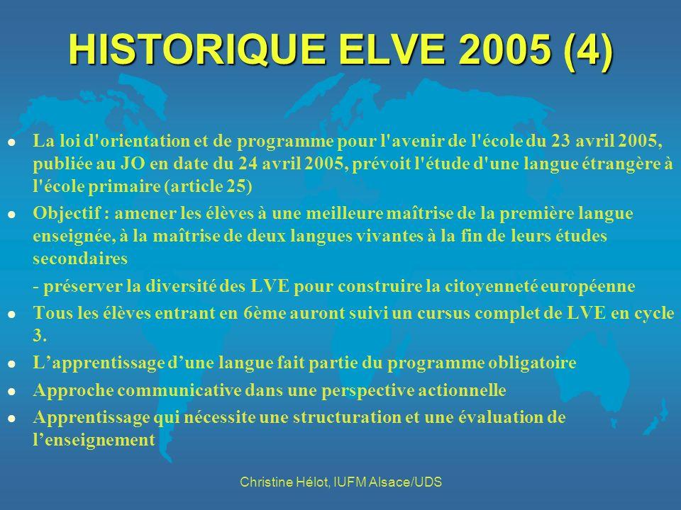HISTORIQUE ELVE 2005 (4) l La loi d'orientation et de programme pour l'avenir de l'école du 23 avril 2005, publiée au JO en date du 24 avril 2005, pré