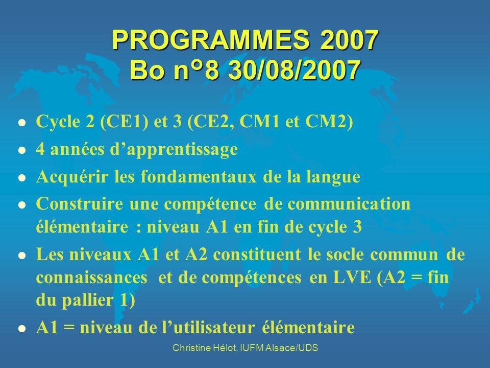 PROGRAMMES 2007 Bo n°8 30/08/2007 l Cycle 2 (CE1) et 3 (CE2, CM1 et CM2) l 4 années dapprentissage l Acquérir les fondamentaux de la langue l Construi