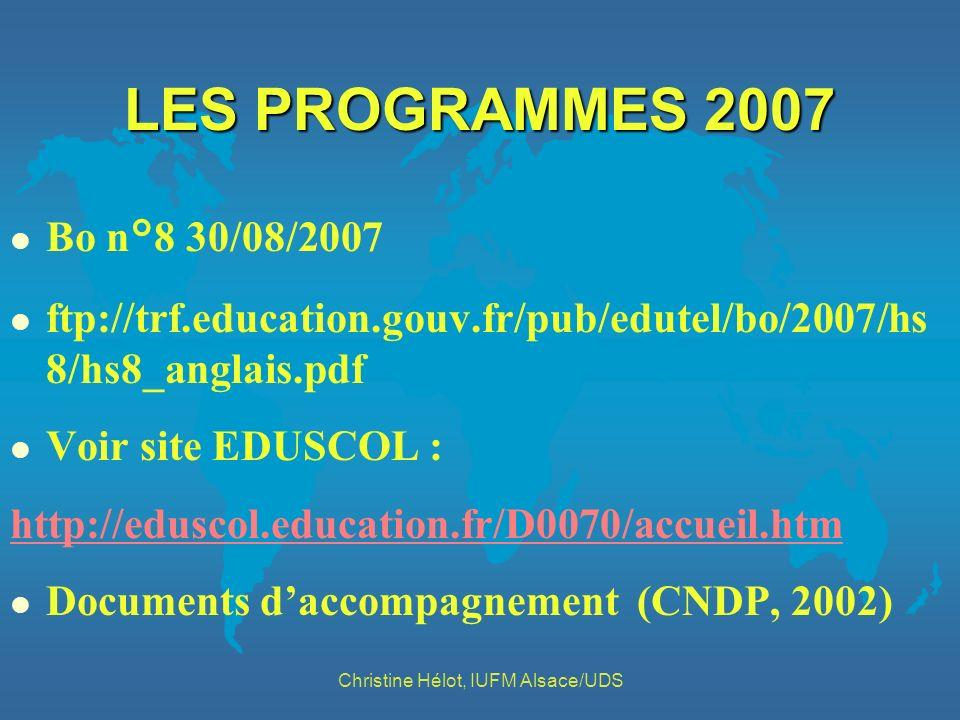 LES PROGRAMMES 2007 l Bo n°8 30/08/2007 l ftp://trf.education.gouv.fr/pub/edutel/bo/2007/hs 8/hs8_anglais.pdf l Voir site EDUSCOL : http://eduscol.edu