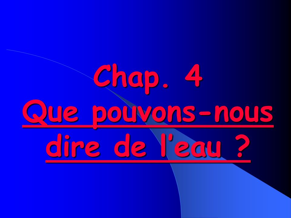 Chap. 4 Que pouvons-nous dire de leau ?