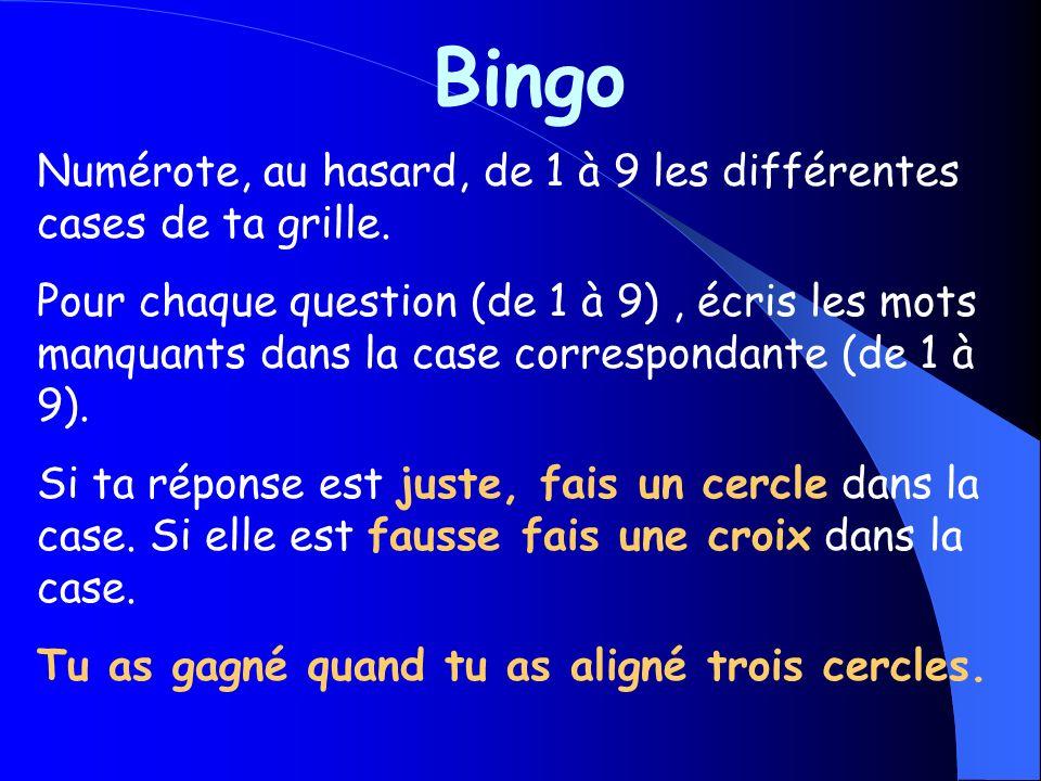 Bingo Pour chaque question (de 1 à 9), écris les mots manquants dans la case correspondante (de 1 à 9).