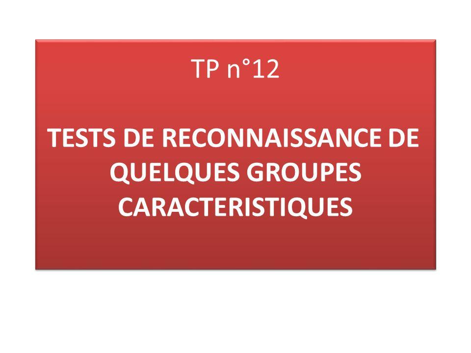 TP n°12 TESTS DE RECONNAISSANCE DE QUELQUES GROUPES CARACTERISTIQUES