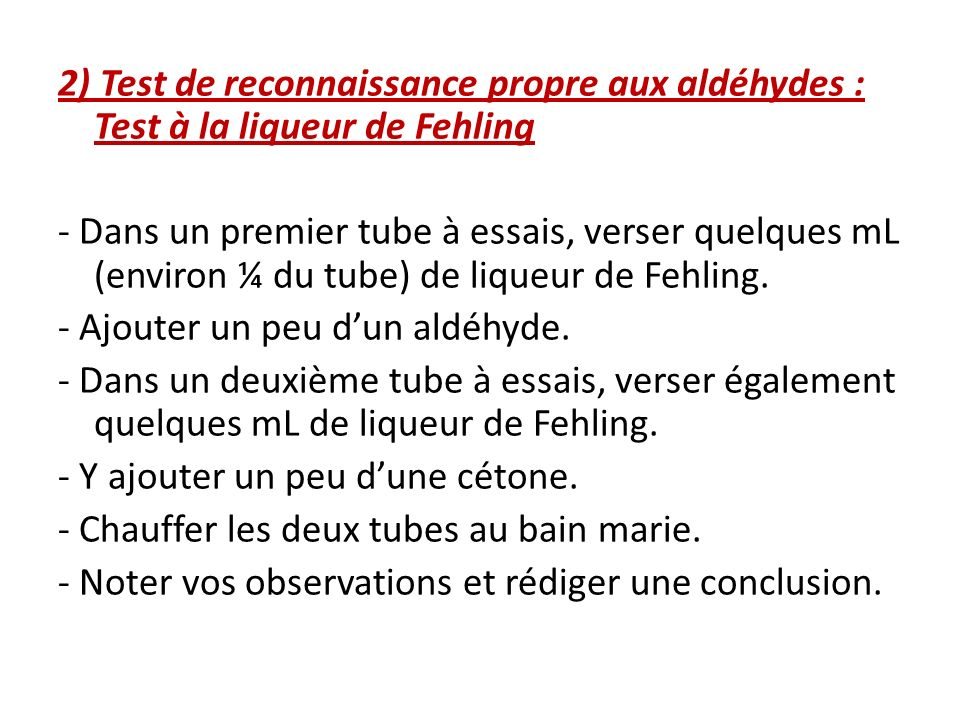 2) Test de reconnaissance propre aux aldéhydes : Test à la liqueur de Fehling - Dans un premier tube à essais, verser quelques mL (environ ¼ du tube)