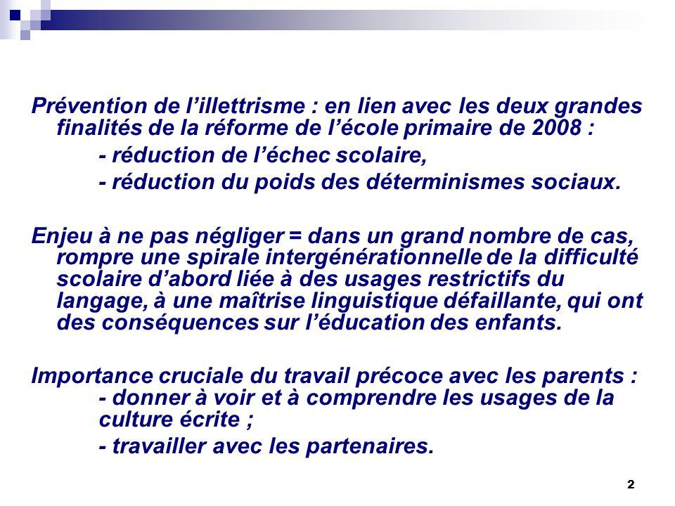 2 Prévention de lillettrisme : en lien avec les deux grandes finalités de la réforme de lécole primaire de 2008 : - réduction de léchec scolaire, - réduction du poids des déterminismes sociaux.