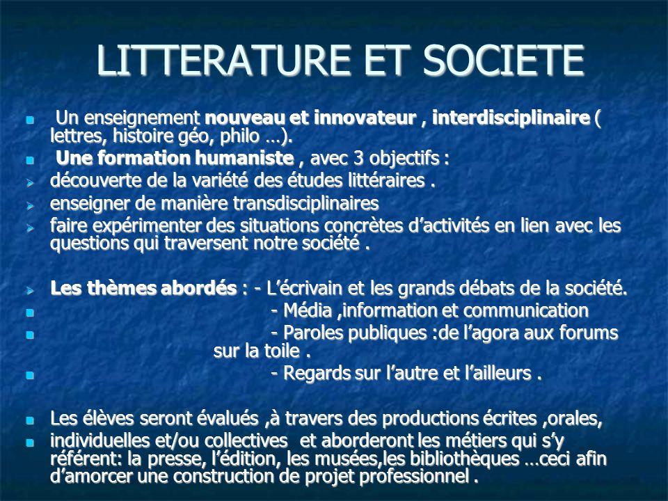 LITTERATURE ET SOCIETE Un enseignement nouveau et innovateur, interdisciplinaire ( lettres, histoire géo, philo …).