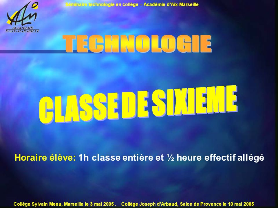 Séminaire technologie en collège – Académie dAix-Marseille Collège Sylvain Menu, Marseille le 3 mai 2005. Collège Joseph dArbaud, Salon de Provence le