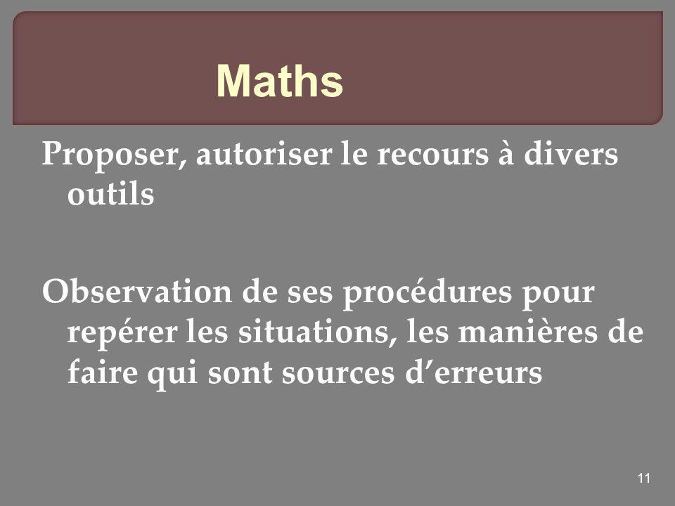 11 Maths Proposer, autoriser le recours à divers outils Observation de ses procédures pour repérer les situations, les manières de faire qui sont sour