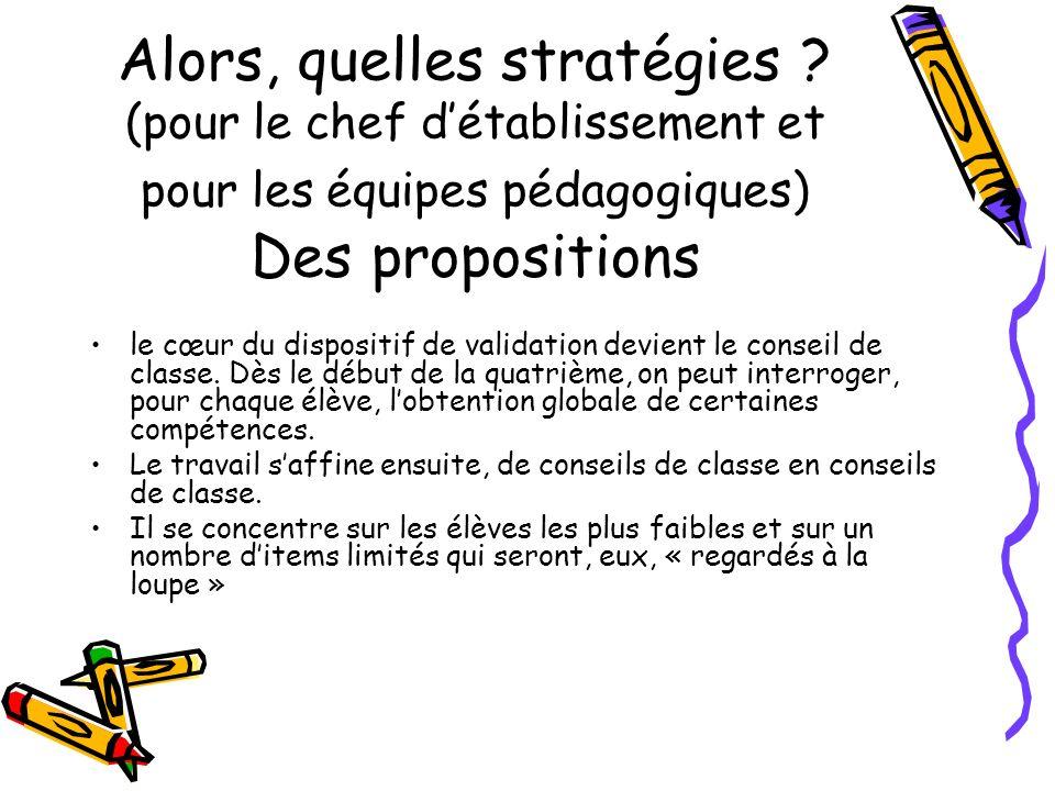 Alors, quelles stratégies ? (pour le chef détablissement et pour les équipes pédagogiques) Des propositions le cœur du dispositif de validation devien