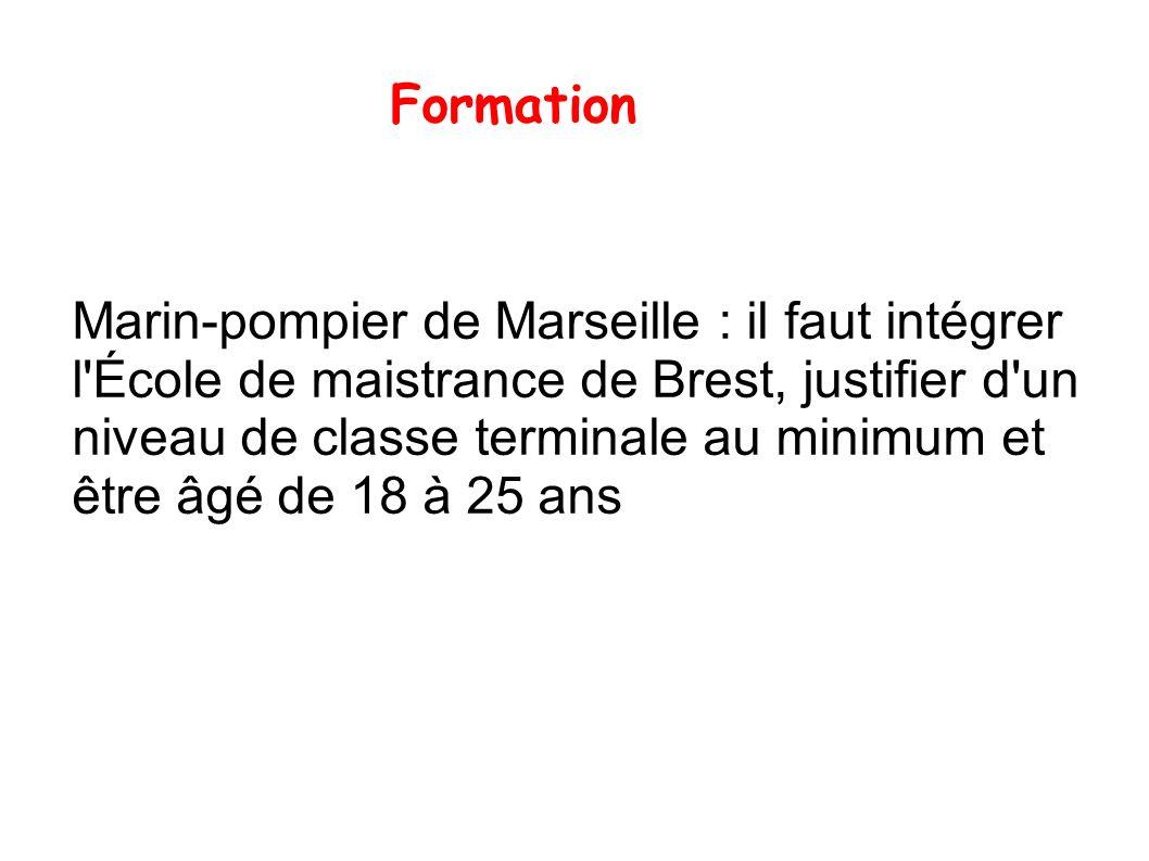 Formation Marin-pompier de Marseille : il faut intégrer l École de maistrance de Brest, justifier d un niveau de classe terminale au minimum et être âgé de 18 à 25 ans