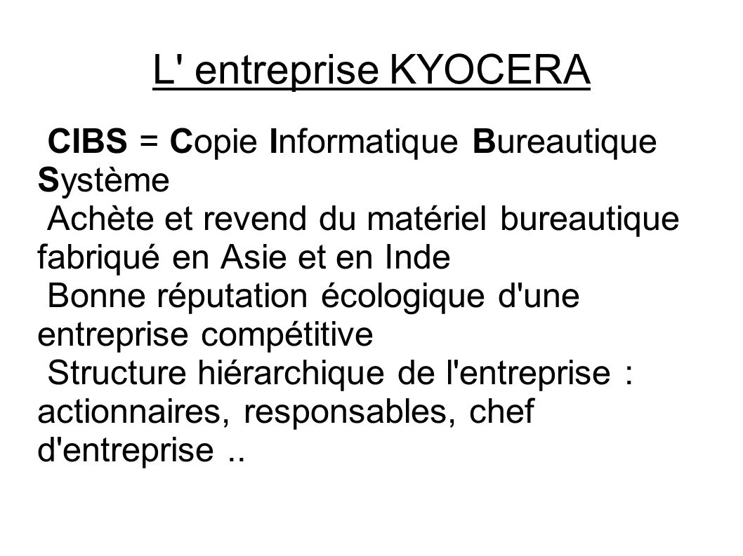 L' entreprise KYOCERA CIBS = Copie Informatique Bureautique Système Achète et revend du matériel bureautique fabriqué en Asie et en Inde Bonne réputat