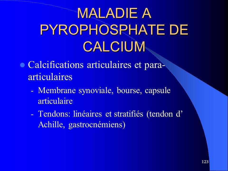123 MALADIE A PYROPHOSPHATE DE CALCIUM Calcifications articulaires et para- articulaires - Membrane synoviale, bourse, capsule articulaire - Tendons: