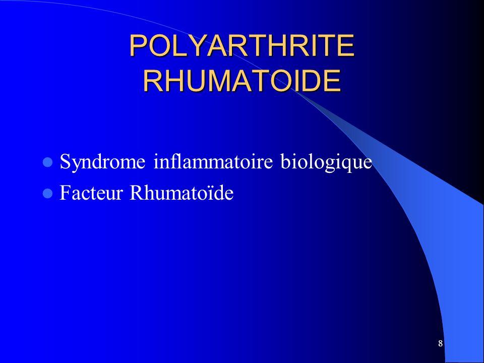 9 POLYARTHRITE RHUMATOIDE Distribution - Squelette appendiculaire: Atteinte bilatérale et symétrique Mains (MCP et IPP), poignets Pieds (5è MTT) et grosses articulations - Rachis cervical (C1-C2) - Gaines tendineuses, bourses synoviales