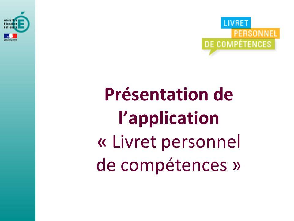 Présentation de lapplication « Livret personnel de compétences »