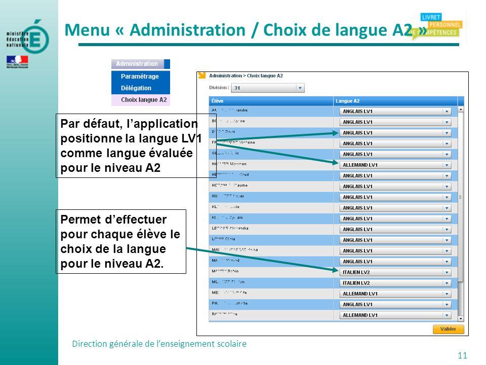 Direction générale de lenseignement scolaire 11 Permet deffectuer pour chaque élève le choix de la langue pour le niveau A2. Menu « Administration / C