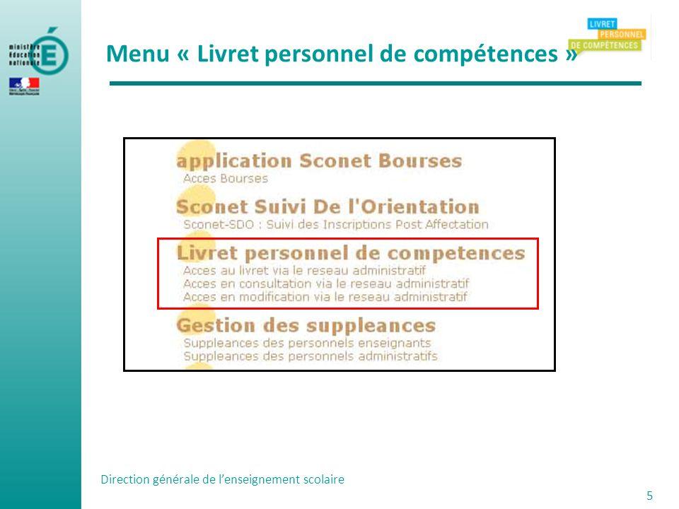 Direction générale de lenseignement scolaire 5 Menu « Livret personnel de compétences »